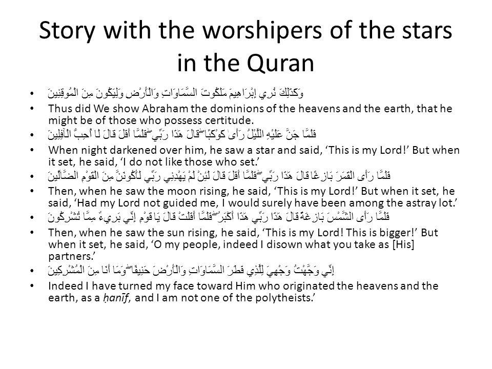 Story with the worshipers of the stars in the Quran وَكَذَٰلِكَ نُرِي إِبْرَاهِيمَ مَلَكُوتَ السَّمَاوَاتِ وَالْأَرْضِ وَلِيَكُونَ مِنَ الْمُوقِنِينَ