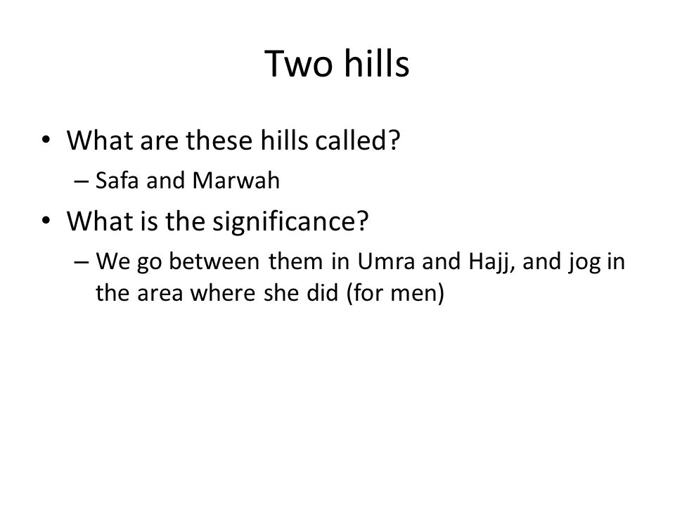 Two hills What are these hills called. – Safa and Marwah What is the significance.