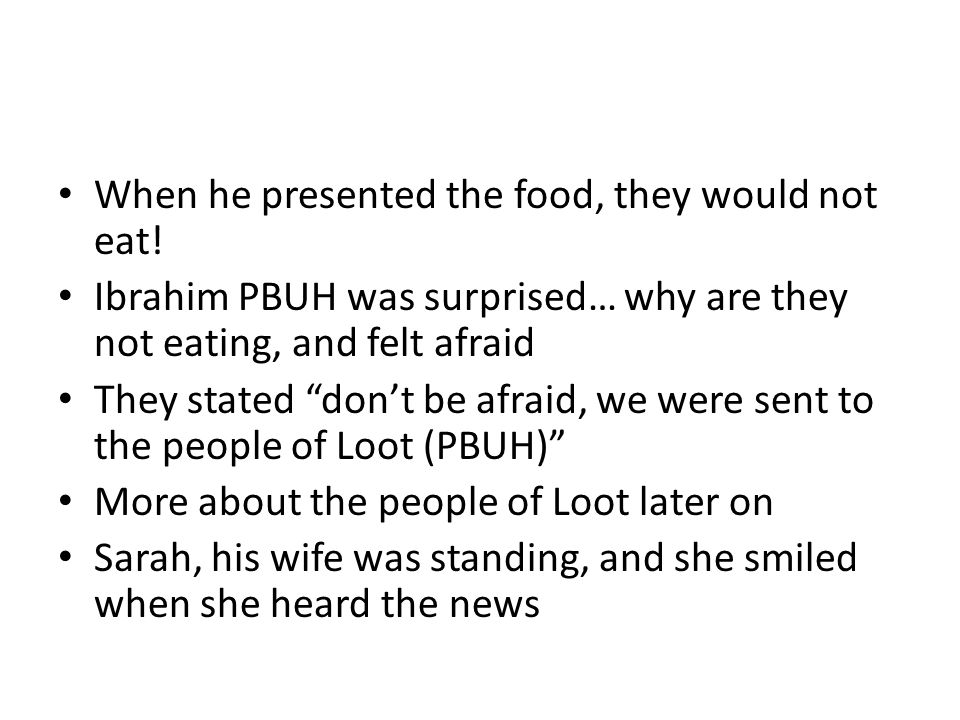 """When he presented the food, they would not eat! Ibrahim PBUH was surprised… why are they not eating, and felt afraid They stated """"don't be afraid, we"""