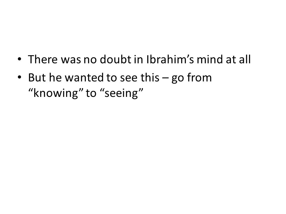 There was no doubt in Ibrahim's mind at all But he wanted to see this – go from knowing to seeing