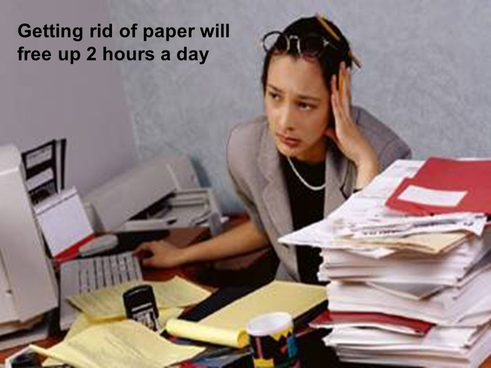 Getting rid of paper will free up 2 hours a day