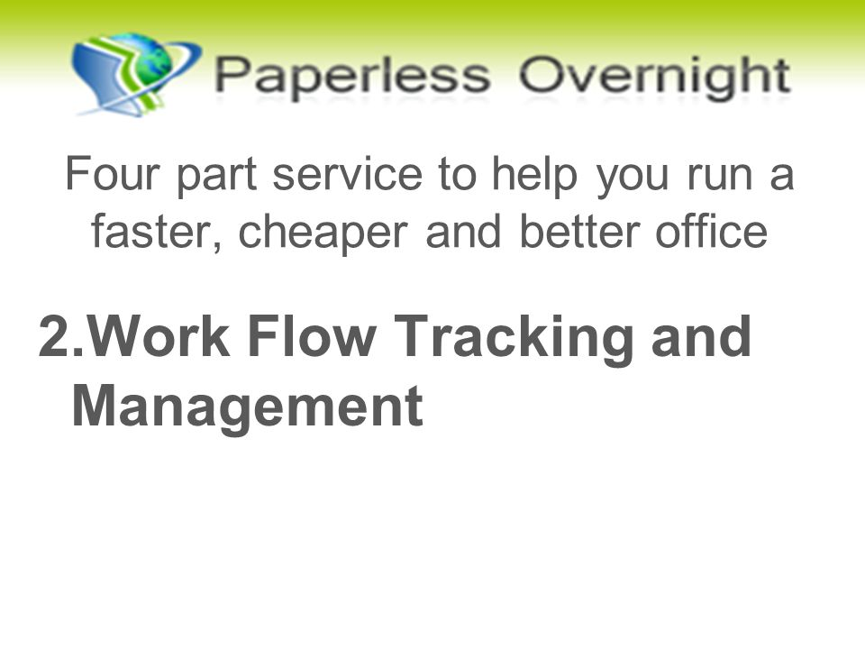 Four part service to help you run a faster, cheaper and better office 2.Work Flow Tracking and Management