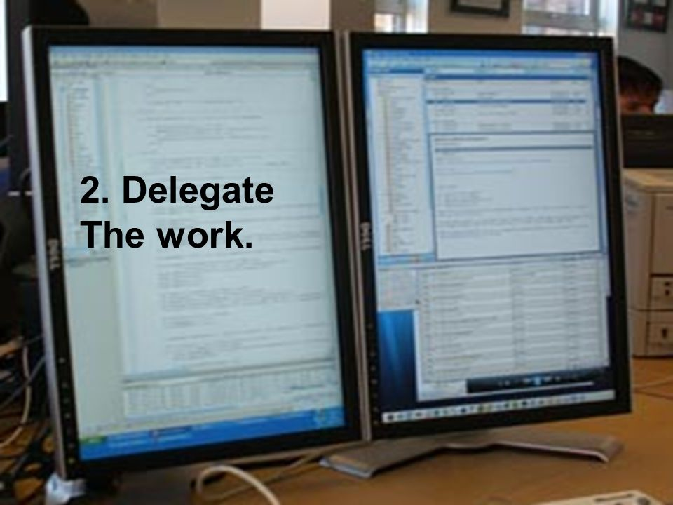 2. Delegate The work.