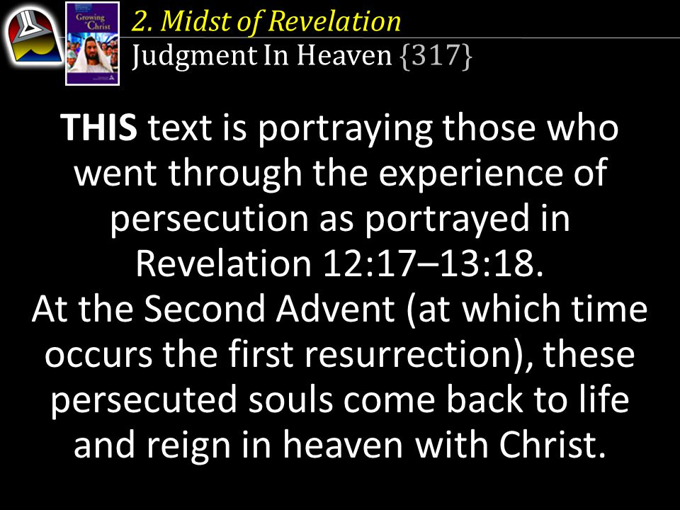 2. Midst of Revelation Judgment In Heaven {317} THIS text is portraying those who went through the experience of persecution as portrayed in Revelatio