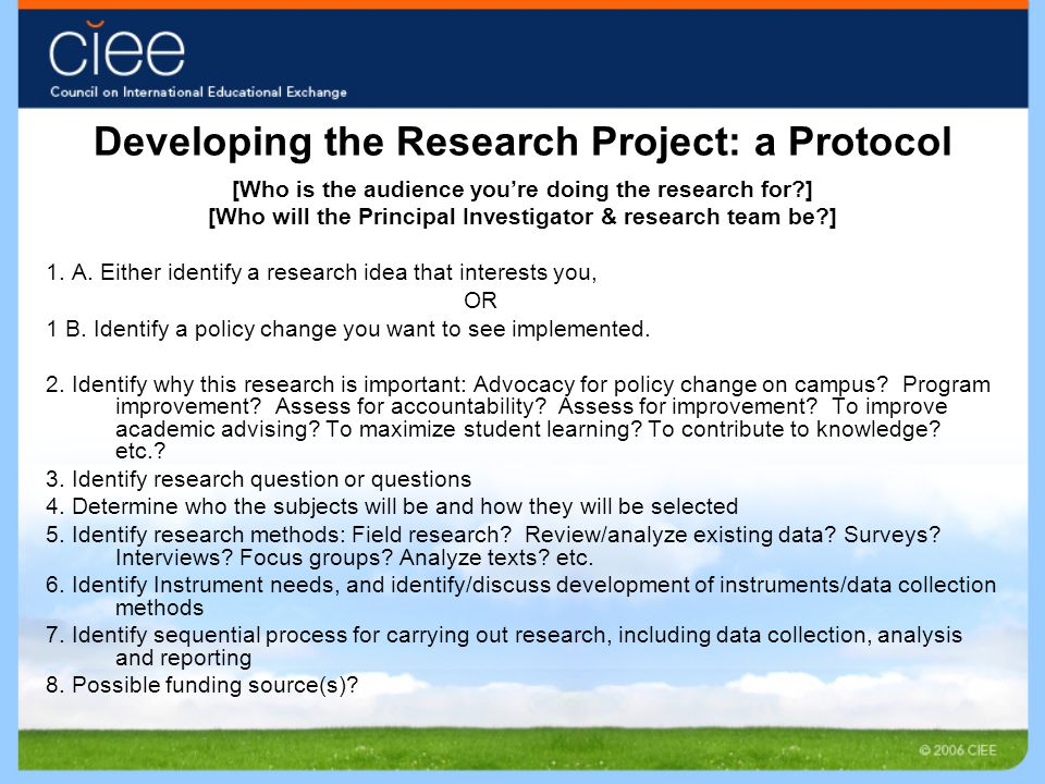 Developing the Research Project: a Protocol [Who is the audience you're doing the research for ] [Who will the Principal Investigator & research team be ] 1.