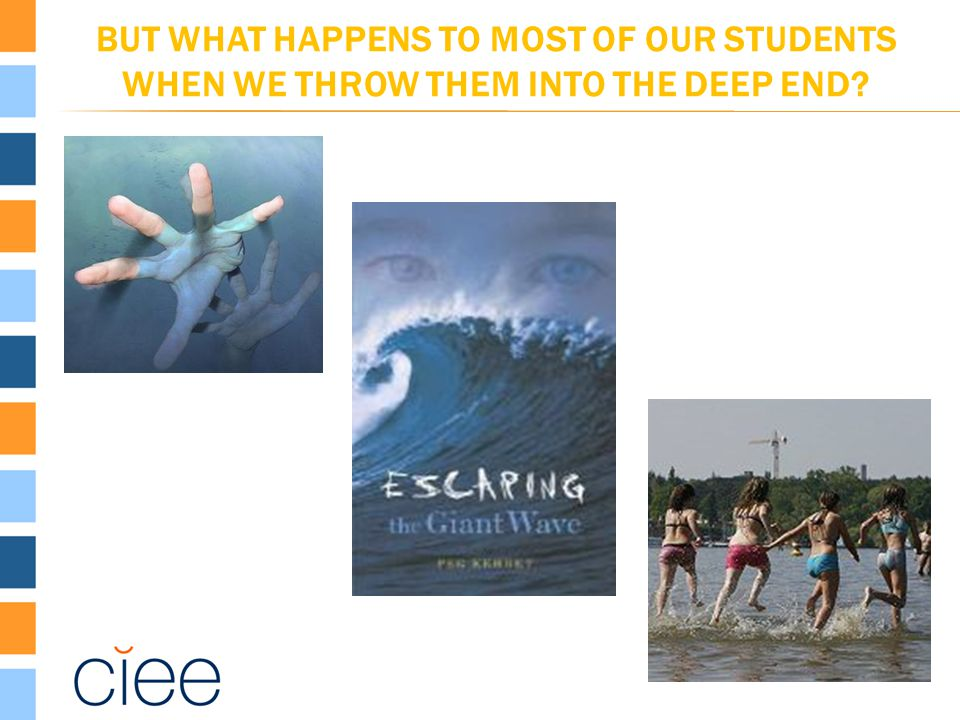 BUT WHAT HAPPENS TO MOST OF OUR STUDENTS WHEN WE THROW THEM INTO THE DEEP END?