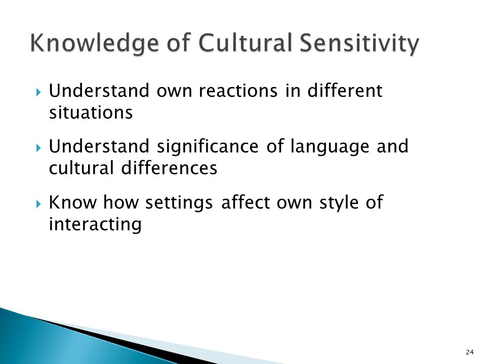  Understand own reactions in different situations  Understand significance of language and cultural differences  Know how settings affect own style