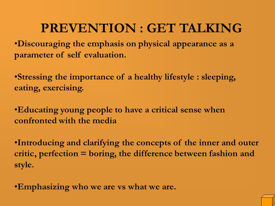 PREVENTION : GET TALKING Discouraging the emphasis on physical appearance as a parameter of self evaluation.
