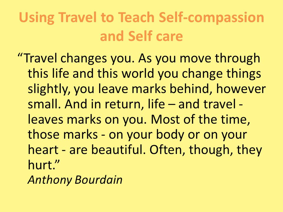 Using Travel to Teach Self-compassion and Self care Travel changes you.