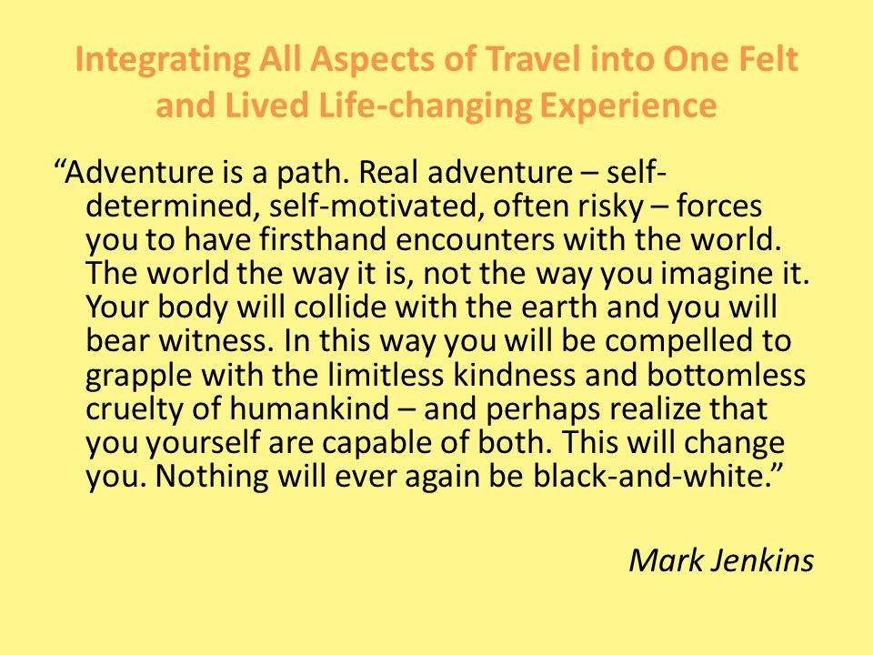 Integrating All Aspects of Travel into One Felt and Lived Life-changing Experience Adventure is a path.