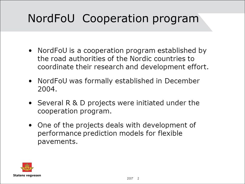 2007 2 NordFoU Cooperation program NordFoU is a cooperation program established by the road authorities of the Nordic countries to coordinate their research and development effort.