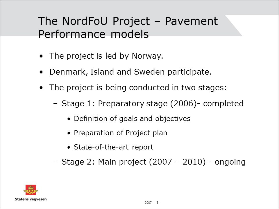 2007 3 The NordFoU Project – Pavement Performance models The project is led by Norway.