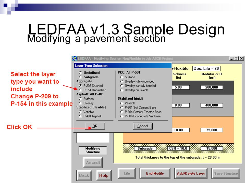 Modifying a pavement section Select the layer type you want to include Change P-209 to P-154 in this example Click OK LEDFAA v1.3 Sample Design