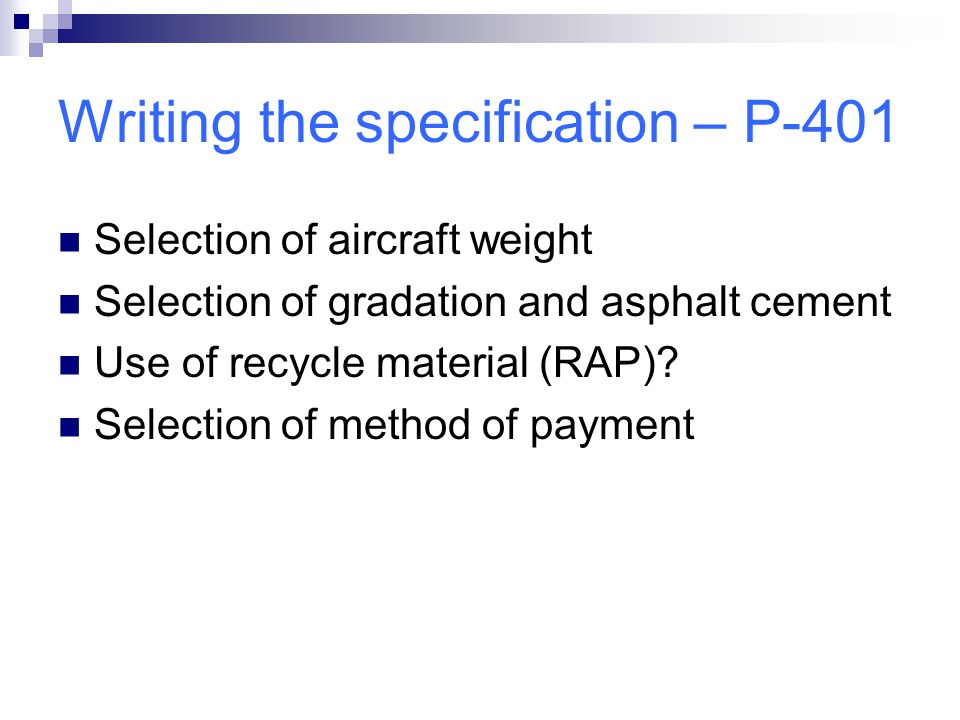 Writing the specification – P-401 Selection of aircraft weight Selection of gradation and asphalt cement Use of recycle material (RAP)? Selection of m
