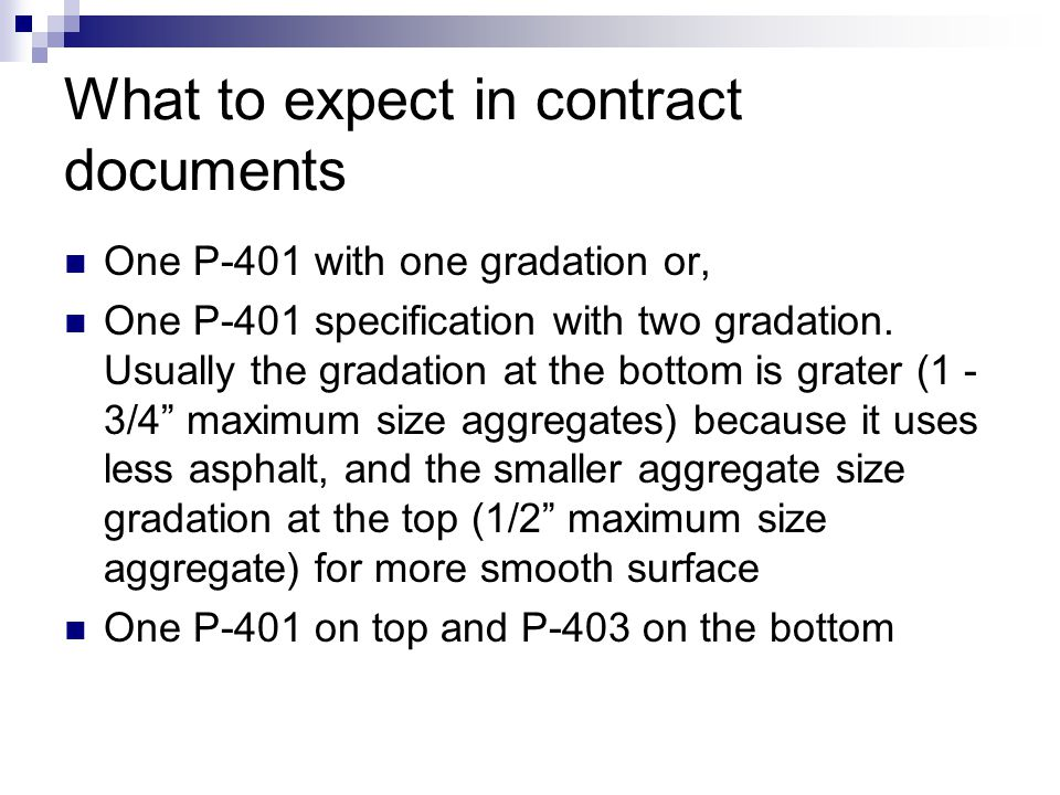 What to expect in contract documents One P-401 with one gradation or, One P-401 specification with two gradation. Usually the gradation at the bottom