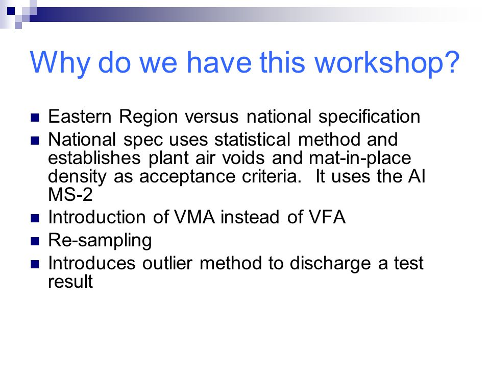 Why do we have this workshop? Eastern Region versus national specification National spec uses statistical method and establishes plant air voids and m