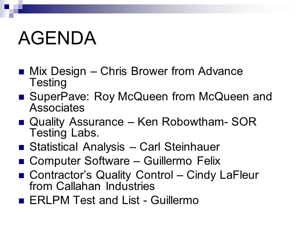 AGENDA Mix Design – Chris Brower from Advance Testing SuperPave: Roy McQueen from McQueen and Associates Quality Assurance – Ken Robowtham- SOR Testin