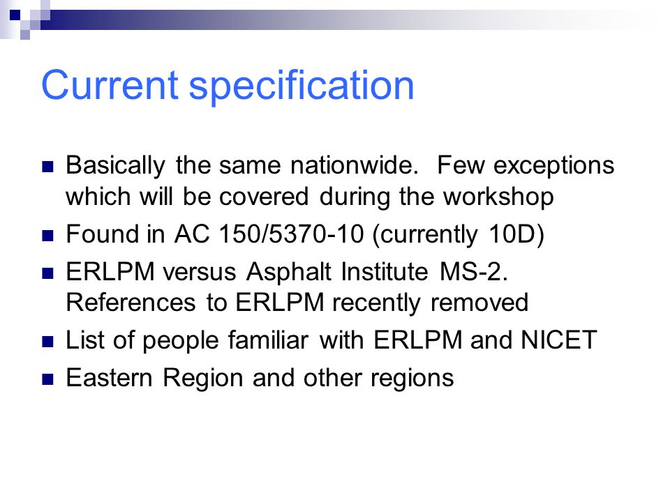 Current specification Basically the same nationwide. Few exceptions which will be covered during the workshop Found in AC 150/5370-10 (currently 10D)