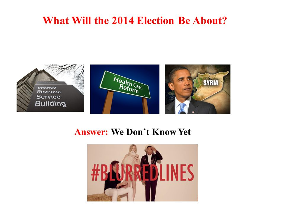 What Will the 2014 Election Be About Answer: We Don't Know Yet