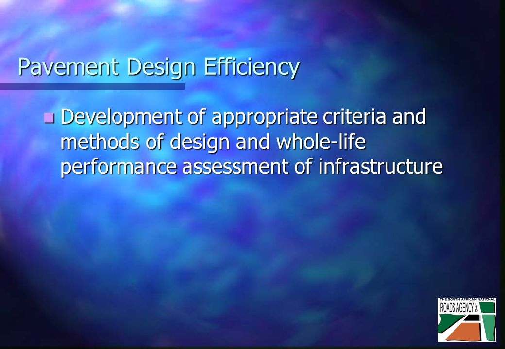 Pavement Design Efficiency Development of appropriate criteria and methods of design and whole-life performance assessment of infrastructure Development of appropriate criteria and methods of design and whole-life performance assessment of infrastructure