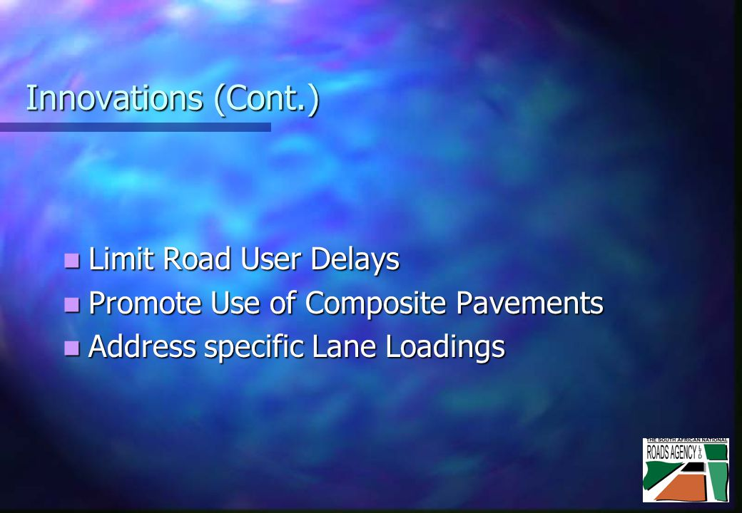 Innovations (Cont.) Limit Road User Delays Limit Road User Delays Promote Use of Composite Pavements Promote Use of Composite Pavements Address specific Lane Loadings Address specific Lane Loadings