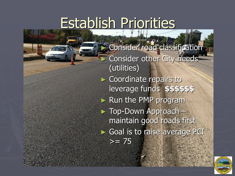 Establish Priorities ► Consider road classification ► Consider other City needs (utilities) ► Coordinate repairs to leverage funds $$$$$$ ► Run the PM
