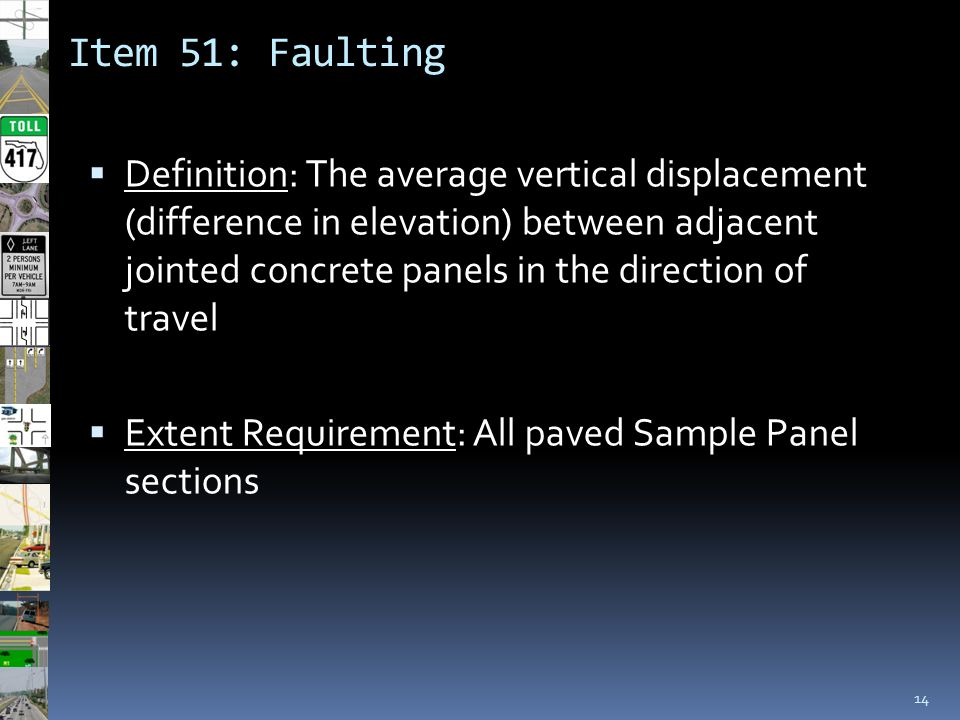 Item 51: Faulting 14  Definition: The average vertical displacement (difference in elevation) between adjacent jointed concrete panels in the directi