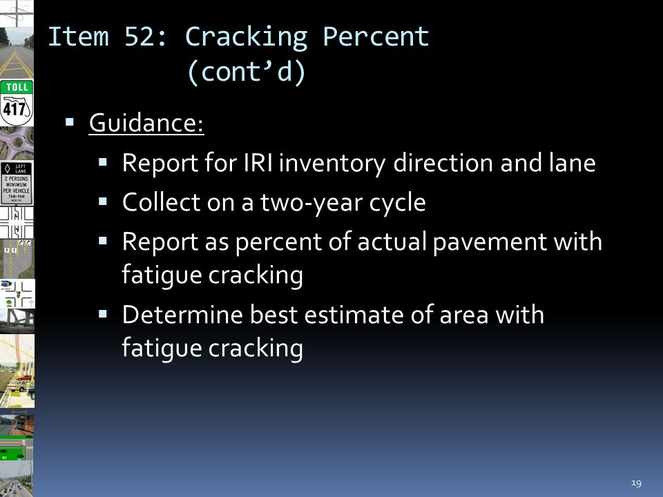 Item 52: Cracking Percent (cont'd) 19  Guidance:  Report for IRI inventory direction and lane  Collect on a two-year cycle  Report as percent of a
