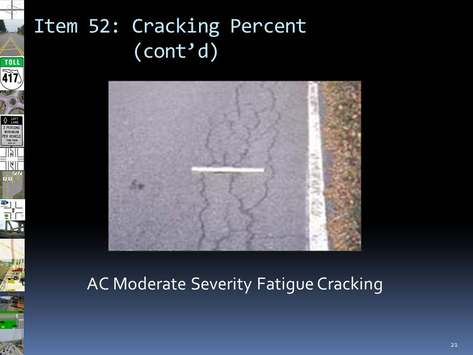 Item 52: Cracking Percent (cont'd) 21 AC Moderate Severity Fatigue Cracking