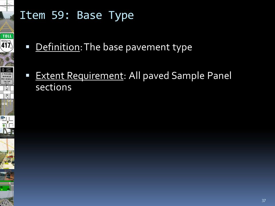 Item 59: Base Type 37  Definition: The base pavement type  Extent Requirement: All paved Sample Panel sections