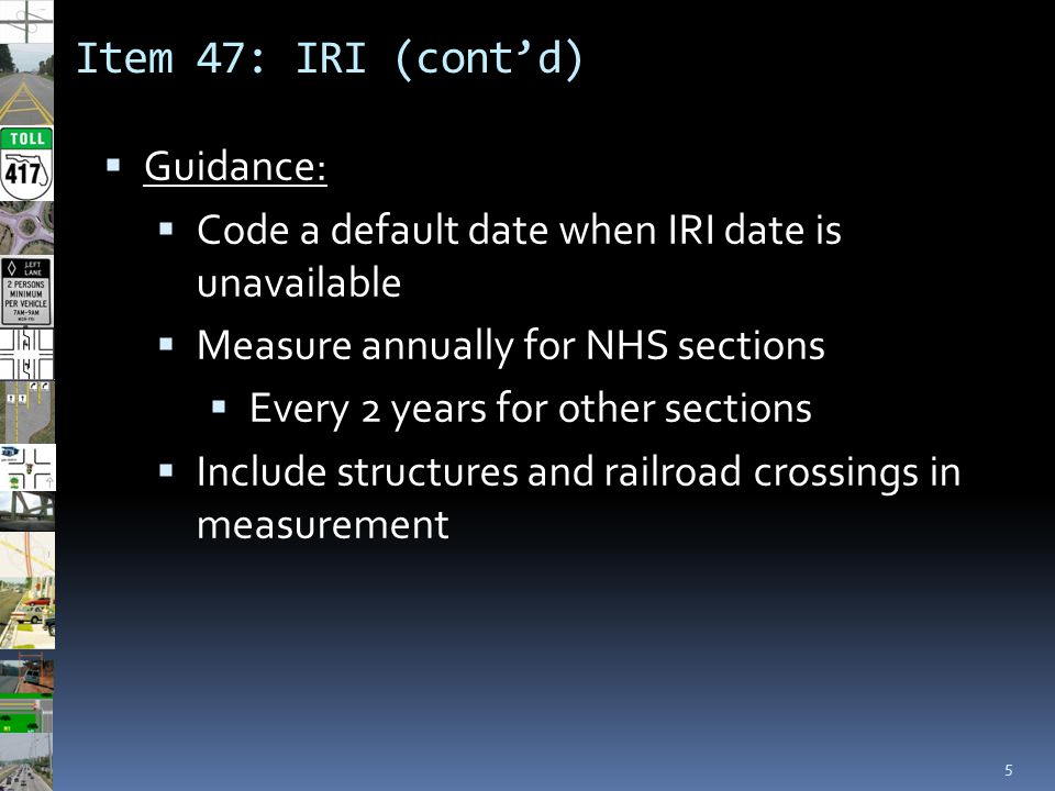 Item 47: IRI (cont'd) 5  Guidance:  Code a default date when IRI date is unavailable  Measure annually for NHS sections  Every 2 years for other s