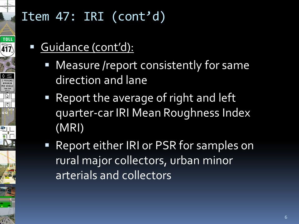 Item 47: IRI (cont'd) 6  Guidance (cont'd):  Measure /report consistently for same direction and lane  Report the average of right and left quarter