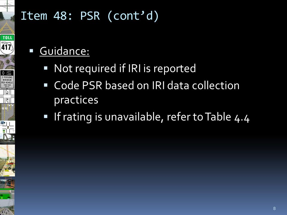 Item 48: PSR (cont'd) 8  Guidance:  Not required if IRI is reported  Code PSR based on IRI data collection practices  If rating is unavailable, re