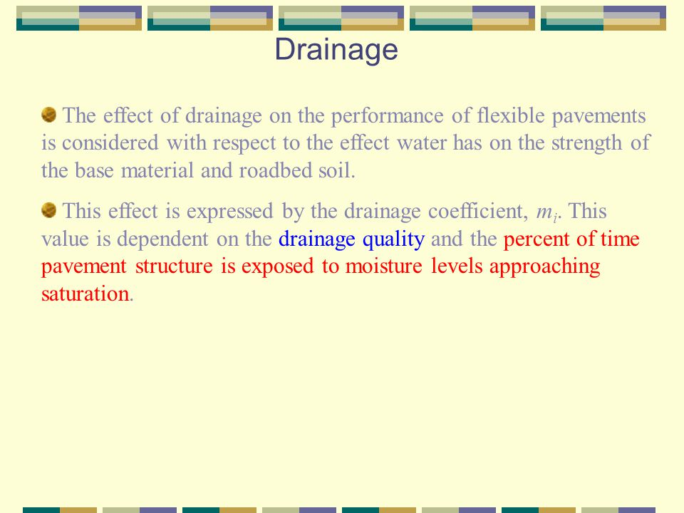 Drainage The effect of drainage on the performance of flexible pavements is considered with respect to the effect water has on the strength of the bas