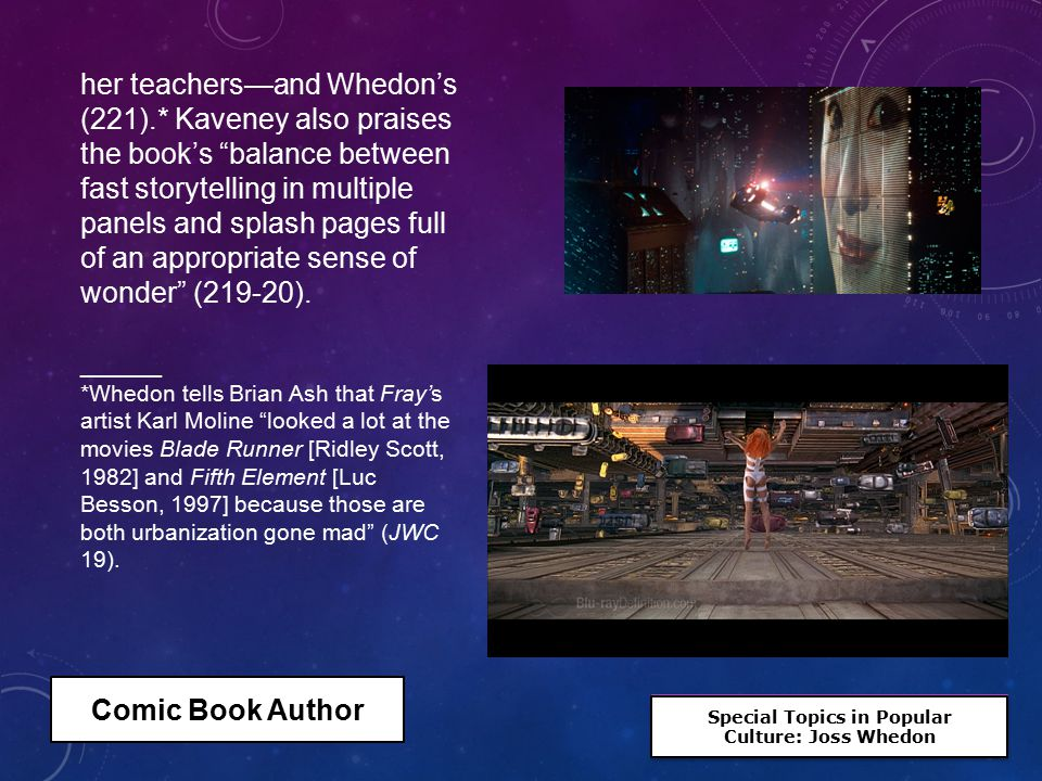 Special Topics in Popular Culture: Joss Whedon Special Topics in Popular Culture: Joss Whedon her teachers—and Whedon's (221).* Kaveney also praises the book's balance between fast storytelling in multiple panels and splash pages full of an appropriate sense of wonder (219-20).