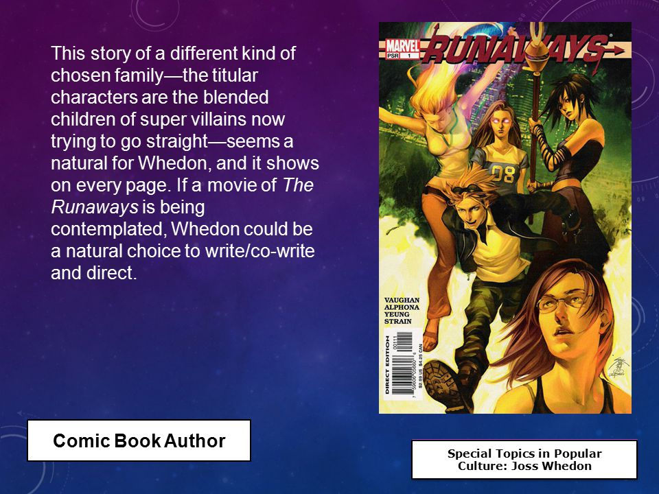 Special Topics in Popular Culture: Joss Whedon Special Topics in Popular Culture: Joss Whedon This story of a different kind of chosen family—the titular characters are the blended children of super villains now trying to go straight—seems a natural for Whedon, and it shows on every page.