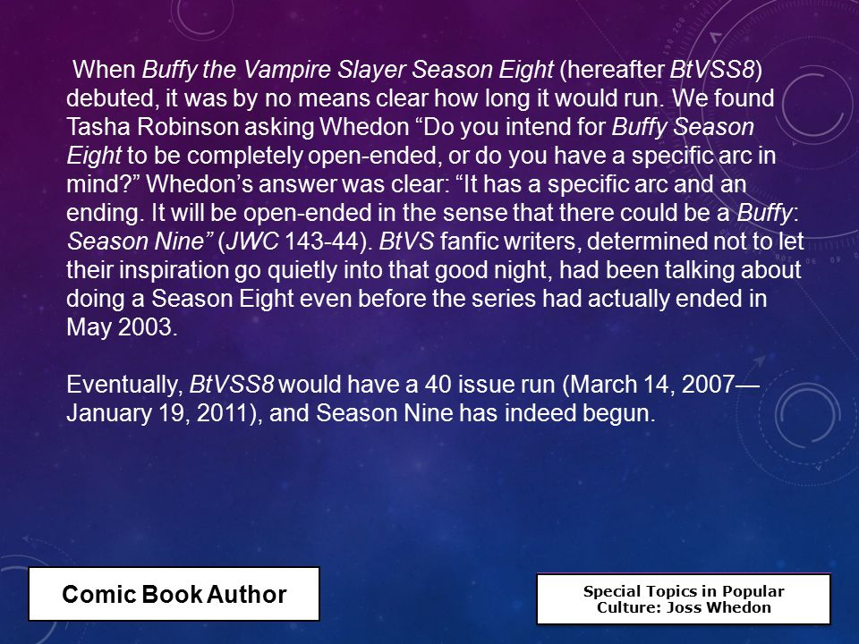 Special Topics in Popular Culture: Joss Whedon Special Topics in Popular Culture: Joss Whedon When Buffy the Vampire Slayer Season Eight (hereafter BtVSS8) debuted, it was by no means clear how long it would run.