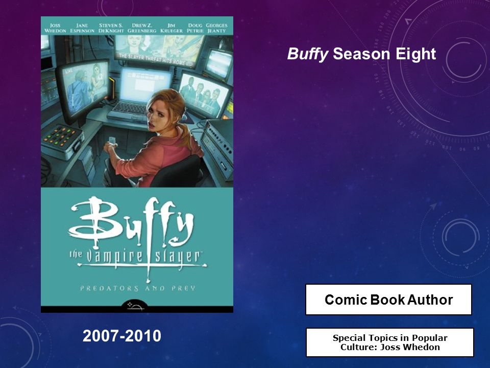 Buffy Season Eight 2007-2010 Special Topics in Popular Culture: Joss Whedon Comic Book Author