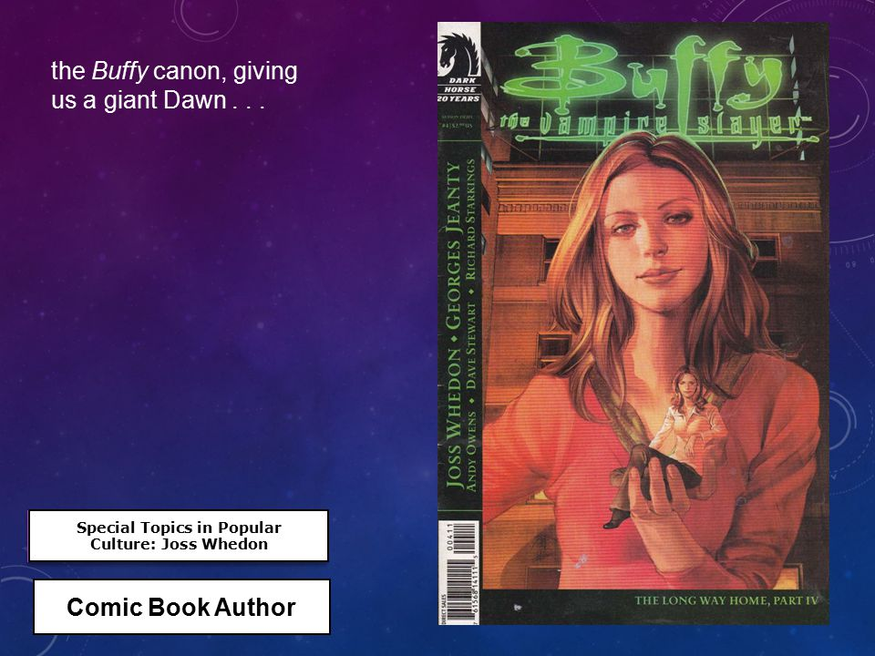 Special Topics in Popular Culture: Joss Whedon Special Topics in Popular Culture: Joss Whedon Comic Book Author the Buffy canon, giving us a giant Daw