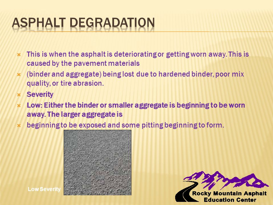  This is when the asphalt is deteriorating or getting worn away.