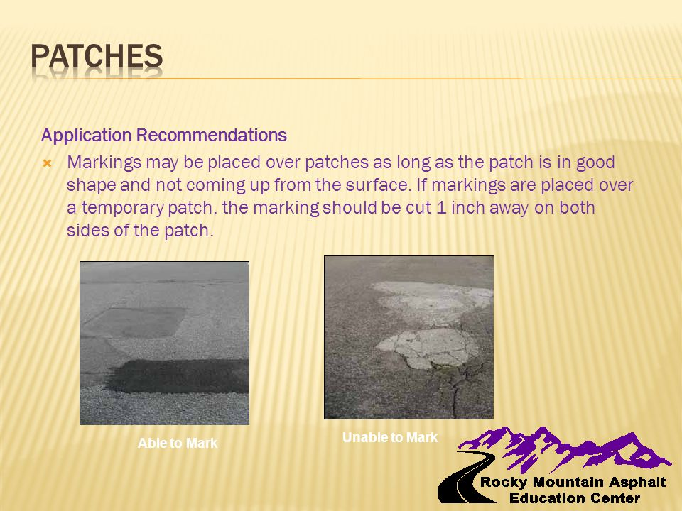 Application Recommendations  Markings may be placed over patches as long as the patch is in good shape and not coming up from the surface. If marking