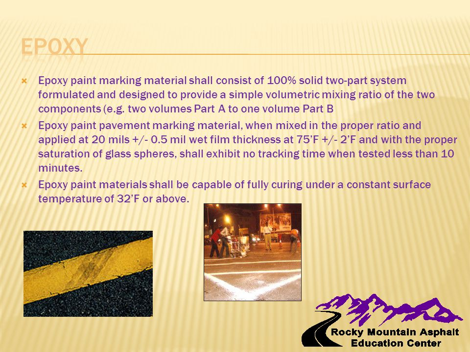  Epoxy paint marking material shall consist of 100% solid two-part system formulated and designed to provide a simple volumetric mixing ratio of the