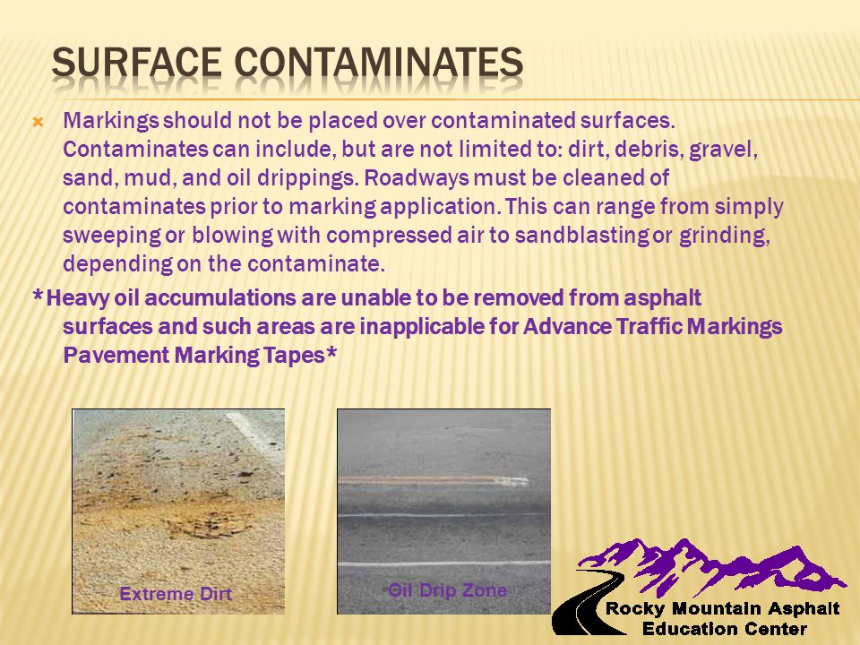  Markings should not be placed over contaminated surfaces. Contaminates can include, but are not limited to: dirt, debris, gravel, sand, mud, and oil