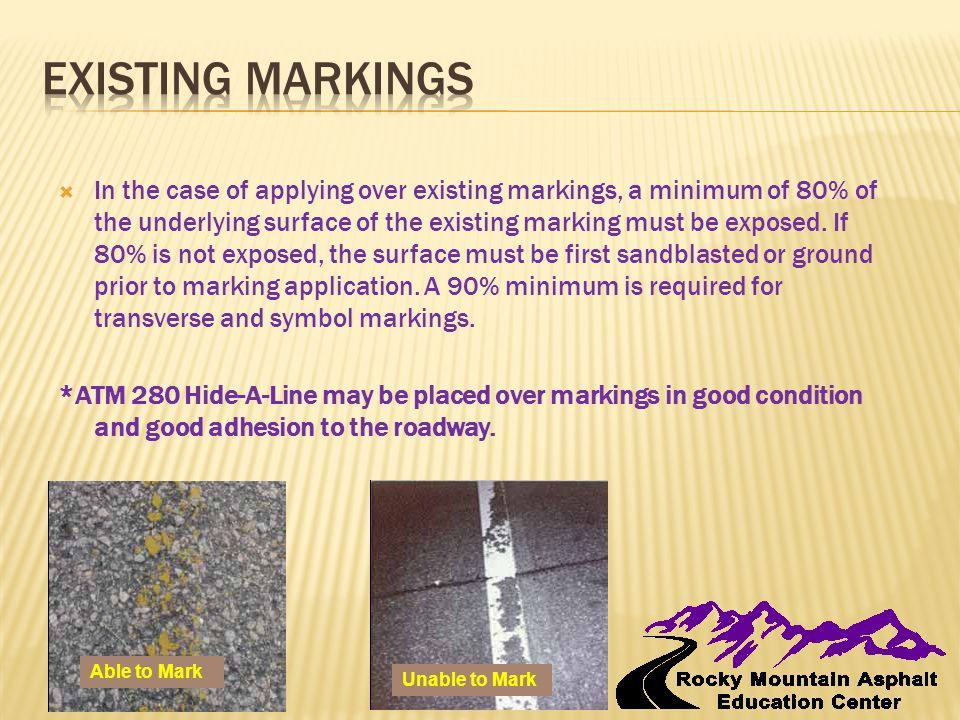  In the case of applying over existing markings, a minimum of 80% of the underlying surface of the existing marking must be exposed. If 80% is not ex