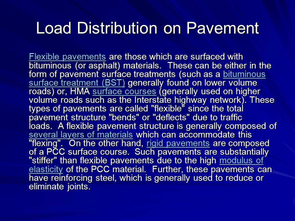 Load Distribution on Pavement Flexible pavementsFlexible pavements are those which are surfaced with bituminous (or asphalt) materials. These can be e