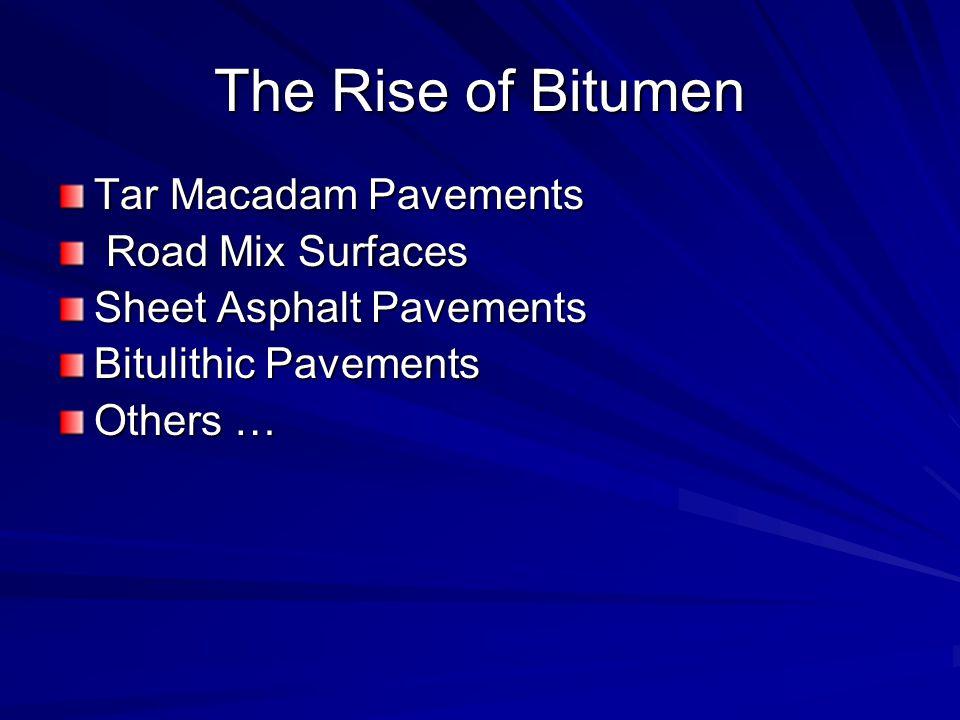 The Rise of Bitumen Tar Macadam Pavements Road Mix Surfaces Road Mix Surfaces Sheet Asphalt Pavements Bitulithic Pavements Others …