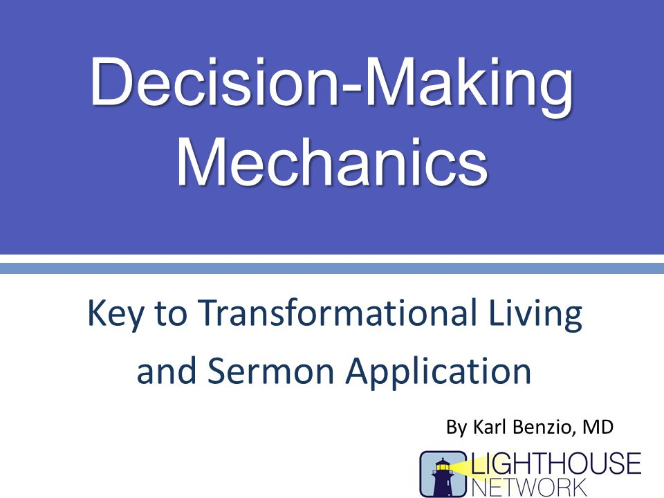 Decision-Making Mechanics Key to Transformational Living and Sermon Application By Karl Benzio, MD