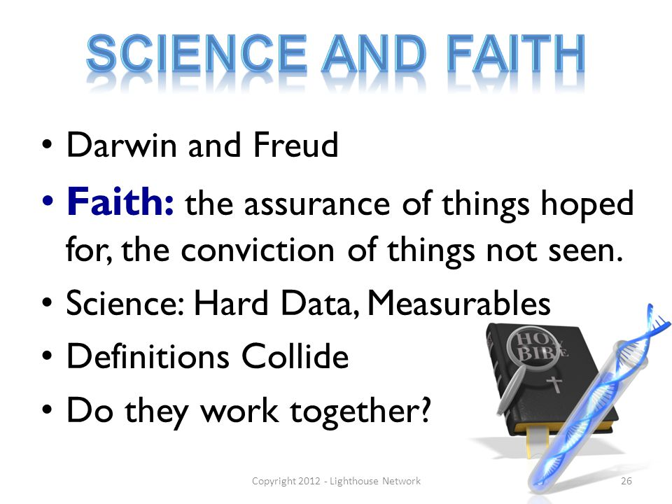 Darwin and Freud Faith: the assurance of things hoped for, the conviction of things not seen. Science: Hard Data, Measurables Definitions Collide Do t