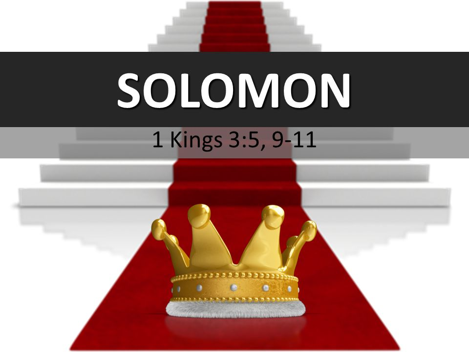 SOLOMON 1 Kings 3:5, 9-11