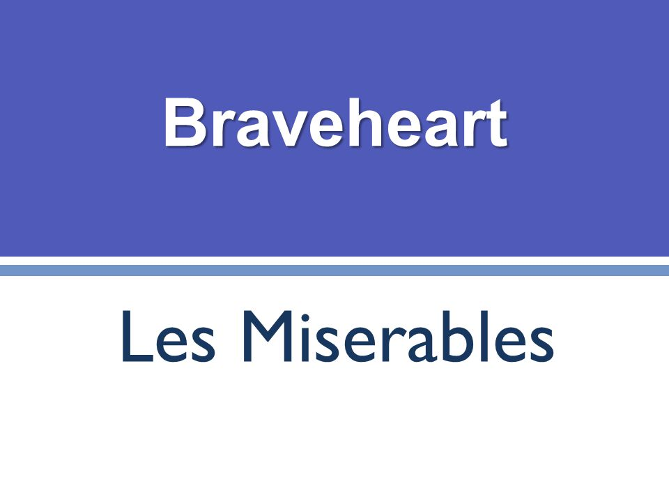 Braveheart Les Miserables